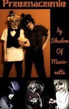 Przeznaczenie [FNaF] by ShadowOfMarionette