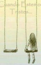 Cuando Estemos Tristes... by Eileen_Otaku20