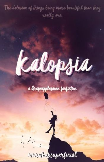 Kalopsia // Grapeapplesauce ff