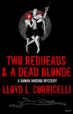 Two Redheads & A Dead Blonde: A Ronan Marino Mystery by LloydCorricelli