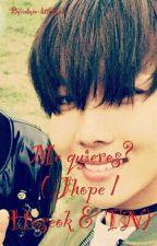 Me quieres? ( Jhope / Hoseok & TN) by admin-littlekook