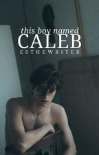 This Boy Named Caleb by EsTheWriter