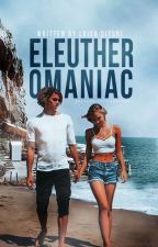 Eleutheromaniac | #Wattys2017 by ClassicImagination