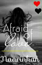 Afraid of love. (em revisão) by naarinhan