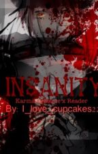 (Akabane Karma x reader) Insanity by I_love_cupcakes22