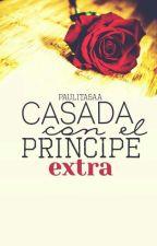 Casada con el Principe EXTRA by PaulitaSaa