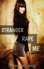 """Stranger RAPE me!!"" -HRM2 (One shot) by HONEYmazing"