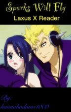 Sparks will fly ( Laxus X Reader ) by hannahadams1000