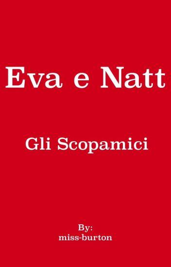 Eva & Natt - Gli Scopamici