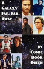 A Galaxy Far, Far, Away... (Star Wars One-Shots) by Comic_Book_Queen