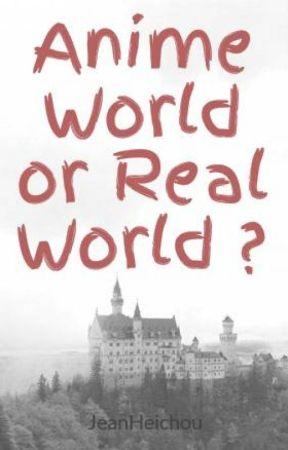 Anime World or Real World ? by JeanHeichou