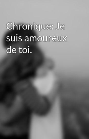 Chronique Je Suis Amoureux De Toi Chronique Je Suis