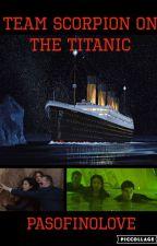 Team Scorpion on the Titanic  by PasoFinoLove