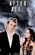 after all.. (raura fanfic)  by rausllybear