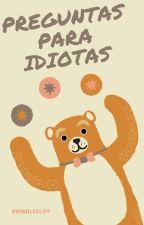Preguntas Para Idiotas! by XxxBurroVoladorxxX