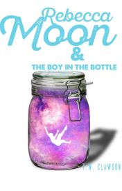 Rebecca Moon and The Boy in the Bottle by TWClawson