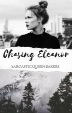 Chasing Eleanor by SarcasticQueenBakers