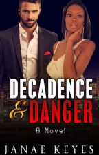 Decadence & Danger by JanaeKeyesAuthor