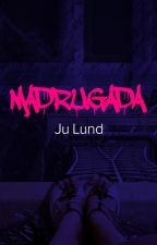 Madrugada by JuLundEscritora