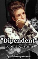 Dipendent- Lorenzo Ostuni by Lorenzosenpai