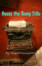 Guess the Song Title by StupidPrincess0700