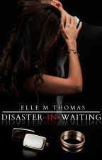 Disaster-in-Waiting  (Wattys 2016) by ElleMThomas