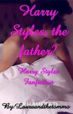 Harry Styles, The Father? Harry Styles Fanfiction *COMING SOON* by Lauraandthetommo
