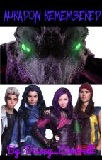 Auradon Remembered- Disney Descendants FanFic Book 2- #Wattys2016 by Disney_Cimorelli