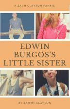 Edwin Burgos Little Sister  (Zach Clayton fanfic ) by asdfghjllmnbvcxzy
