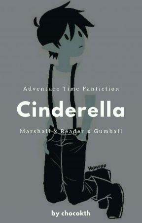 Cinderella (Marshall Lee X Reader X Gumball) by CHOCOKTH