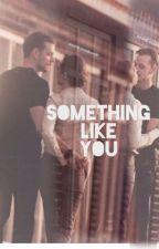 Something Like You by wearyenchantress