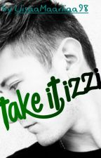Take it Izzi! / Izzi FF by LiisaaMaariiaa98