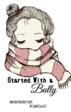 Started With a Bully by GabriCella12