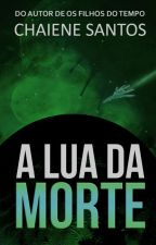 A Lua da Morte (Completa) by ChaieneS