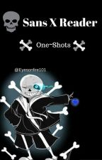 Sans X Reader One Shots by CelesteIsTrash