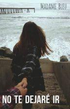 No te dejaré ir by Laura-LMC