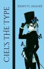 Ciel's The Type by XxMitty_MiauxX