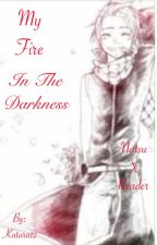My Fire In The Darkness   (Popular! Natsu x Bullied! Depressed! Reader) AU by Katara12