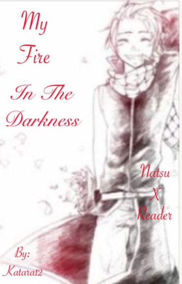 My Fire In The Darkness   (Popular! Natsu x Bullied! Depressed! Reader)