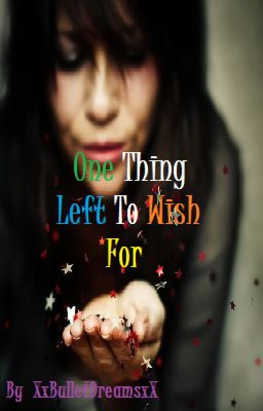 One Thing Left To Wish For by XxBulletDreamsxX