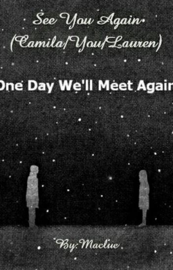 See You Again (Camila/You/Lauren) ON HOLD AGAIN