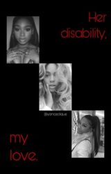 Her Disability, My Love by yonceclique