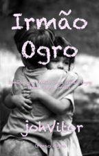 Irmão Ogro by johVitor