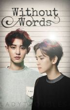 Without Words [ ChanBaek ] by _LadyTroubles