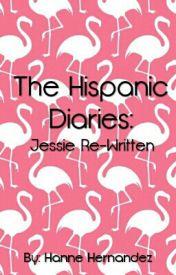 The Hispanic Diaries: Jessie Re-Written by AureaLee