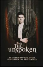 The Wretched and Divine Series Book I: The Unspoken ✔ {#Wattys2016} by BrittanyLe3