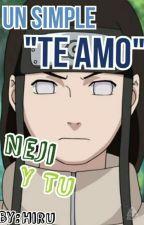 "Un Simple ""Te Amo"" (Neji Y Tú) by HiruNeko"