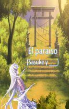El Paraíso (Sasuke Y Tu) by NatsunedeUzumaki