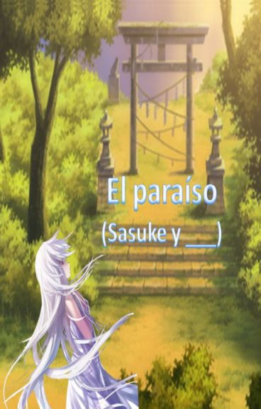 El Paraíso (Sasuke Y Tu)
