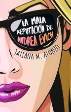 La mala reputación de Andrea Evich © by TatianaMAlonzo